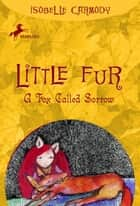 Little Fur #2: A Fox Called Sorrow ebook by Isobelle Carmody