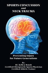 Sports Concussion and Neck Trauma - Preventing Injury for Future Generations ebook by Dr. Kelly J. Roush