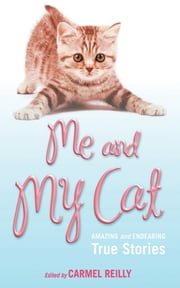 Me and My Cat - Amazing and Endearing True Stories ebook by Carmel Reilly