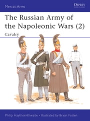 The Russian Army of the Napoleonic Wars (2) - Cavalry ebook by Philip Haythornthwaite,Bryan Fosten