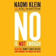 No Is Not Enough - Resisting Trump's Shock Politics and Winning the World We Need audiobook by Naomi Klein
