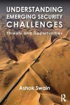 Understanding Emerging Security Challenges ebook by Ashok Swain