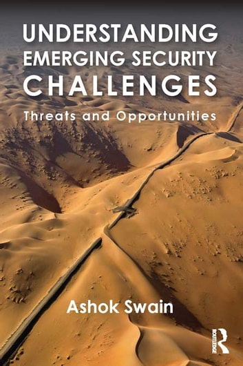 Understanding Emerging Security Challenges - Threats and Opportunities ebook by Ashok Swain