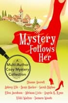 Mystery Follows Her - A cozy mystery multi-author collection ebook by Dianne Ascroft, Ellen Jacobson, Tamara Woods,...