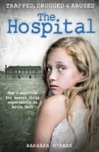 The Hospital - How I survived the secret child experiments at Aston Hall ebook by Barbara O'Hare