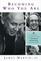 Becoming Who You Are: Insights on the True Self from Thomas Merton and Other Saints ebook by James Martin,SJ