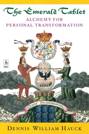 The Emerald Tablet - Alchemy of Personal Transformation ebook by Dennis William Hauck