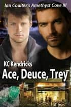 Ace, Deuce, Trey - Ian Coulter's Amethyst Cove, #3 ebook by KC Kendricks