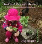 Backyard Play with Mummy ebook by Jodie Clarke, Lisa Nolan