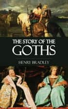 The Story of the Goths ebook by Henry Bradley