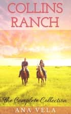 Collins Ranch: The Complete Collection - Collins Ranch, #5 ebook by Ana Vela