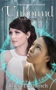 Unbound (Spellbringers Book 3) ebook by Tricia Drammeh