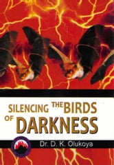 Silencing the Birds of Darkness ebook by Dr. D. K. Olukoya