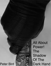 All About Power! The Shadow of the Dark Hand - The Shadow of the Dark Hand ebook by Peter Bird