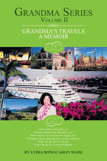 Grandma Series Volume II - Grandma's Travels A Memoir ebook by Lydia Bongcaron Wade