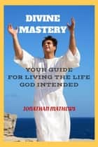 Divine mastery ebook by Jonathan Mathews