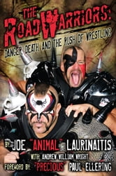 "The Road Warriors: Danger, Death and the Rush of Wrestling ebook by Joe ""Animal"" Laurinaitis,Andrew William Wright"