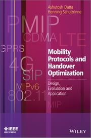 Mobility Protocols and Handover Optimization - Design, Evaluation and Application ebook by Ashutosh Dutta,Henning Schulzrinne