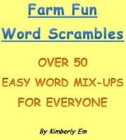 Farm Fun Word Scramble: Over 50 Word Puzzles ebook by Kimberly Em