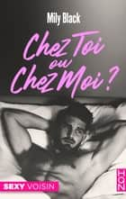 Chez toi ou chez moi ? ebook by Mily Black