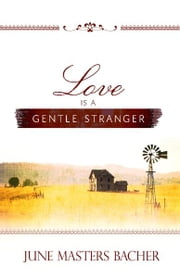 Love Is a Gentle Stranger ebook by June Masters Bacher
