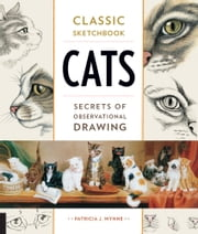 Classic Sketchbook: Cats - Secrets of Observational Drawing ebook by Patricia J. Wynne