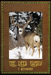 The Deer Family ebook by THEODORE ROOSEVELT,T.S. VAN DYKE,D.G. ELLIOT