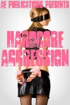 Hardcore Aggression ebook by AE Publications
