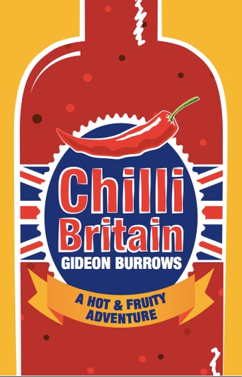 Chilli Britain: A Hot and Fruity Adventure ebook by Gideon Burrows