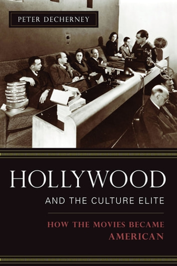 Hollywood and the Culture Elite - How the Movies Became American ebook by Peter Decherney
