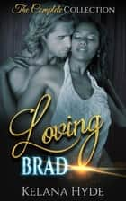 Loving Brad - The Complete Collection ebook by Kelana Hyde