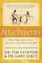 Attachments - Why You Love, Feel, and Act the Way You Do ebook by Tim Clinton