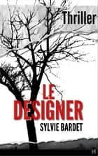 Le Designer - Thriller ebooks by Sylvie Bardet