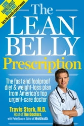 The Lean Belly Prescription: The Fast and Foolproof Diet and Weight-Loss Plan from America's Top Urgent-Care Doctor - The Fast and Foolproof Diet & Weight-Loss Plan from America's Favorite E.R. Doctor ebook by Travis Stork