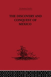 The Discovery and Conquest of Mexico 1517-1521 ebook by Bernal Diaz Del Castillo,Genaro Garcia