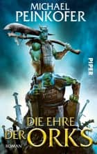 Die Ehre der Orks - Roman ebook by Michael Peinkofer