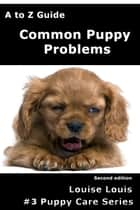A to Z Common Puppy Problems ebook by Louise Louis