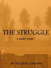 The Struggle ebook by Nelson Lowhim