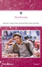 Rocky And The Senator's Daughter ebook by Dixie Browning