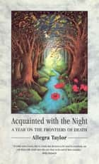 Acquainted With The Night - A Year on the Frontiers of Death ebook by Allegra Taylor