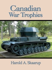 Canadian War Trophies ebook by Harold Skaarup