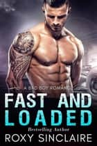 Fast and Loaded: A Bad Boy Romance - City Bad Boys, #4 ebook by Roxy Sinclaire