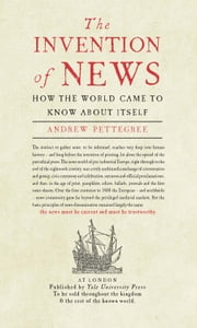 The Invention of News - How the World Came to Know About Itself ebook by Andrew Pettegree