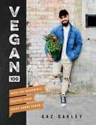 Vegan 100 - Over 100 incredible recipes from Avant-Garde Vegan eBook by Gaz Oakley