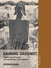Gaining Ground? - Rights and Property in South African Land Reform ebook by Kobo.Web.Store.Products.Fields.ContributorFieldViewModel