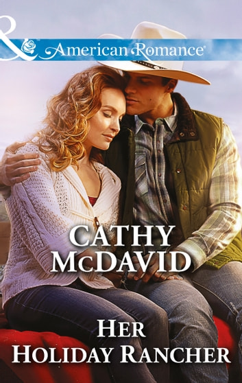 Her Holiday Rancher (Mills & Boon American Romance) (Mustang Valley, Book 5) ebook by Cathy McDavid