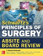 Schwartz's Principles of Surgery ABSITE and Board Review, 10/e ebook by F. Brunicardi,Dana Andersen,Timothy Billiar,David Dunn,Jeffrey Matthews,Raphael E. Pollock,John G. Hunter