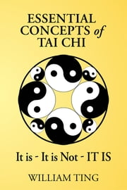 Essential Concepts of Tai Chi ebook by William Ting