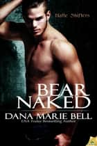 Bear Naked ebook by Dana Marie Bell