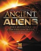 Ancient Aliens® - The Official Companion Book ebook by Producers of Ancient Aliens, The
